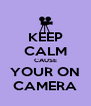 KEEP CALM CAUSE YOUR ON CAMERA - Personalised Poster A4 size