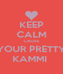KEEP CALM CAUSE YOUR PRETTY KAMMI  - Personalised Poster A4 size