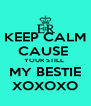 KEEP CALM CAUSE  YOUR STILL  MY BESTIE XOXOXO - Personalised Poster A4 size