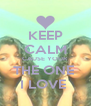 KEEP CALM CAUSE YOUR  THE ONE  I LOVE  - Personalised Poster A4 size