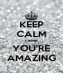 KEEP CALM cause YOU'RE AMAZING - Personalised Poster A4 size