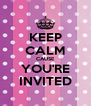 KEEP CALM CAUSE YOU'RE INVITED - Personalised Poster A4 size