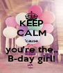 KEEP CALM 'cause you're the.. B-day girl! - Personalised Poster A4 size
