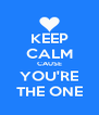 KEEP CALM CAUSE YOU'RE THE ONE - Personalised Poster A4 size