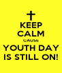 KEEP CALM CAUSE YOUTH DAY IS STILL ON! - Personalised Poster A4 size