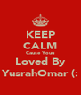 KEEP CALM Cause Youu Loved By YusrahOmar (: - Personalised Poster A4 size