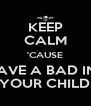 KEEP CALM 'CAUSE ZACKY HAVE A BAD INFLUENCE ON YOUR CHILDREN - Personalised Poster A4 size