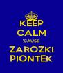 KEEP CALM 'CAUSE ZAROZKI PIONTEK - Personalised Poster A4 size
