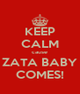 KEEP CALM cause ZATA BABY COMES! - Personalised Poster A4 size