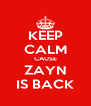 KEEP CALM CAUSE ZAYN IS BACK - Personalised Poster A4 size