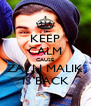 KEEP CALM CAUSE ZAYN MALIK IS BACK - Personalised Poster A4 size