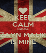 KEEP CALM CAUSE ZAYN MALIK IS MINE - Personalised Poster A4 size