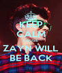 KEEP CALM CAUSE  ZAYN WILL BE BACK - Personalised Poster A4 size