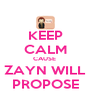 KEEP CALM CAUSE  ZAYN WILL PROPOSE - Personalised Poster A4 size