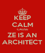 KEEP CALM CAUSE ZE IS AN ARCHITECT - Personalised Poster A4 size
