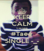 KEEP CALM Causee #Taee SINGLE -_- - Personalised Poster A4 size