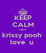 KEEP CALM cauz  krissy pooh  love  u  - Personalised Poster A4 size