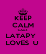 KEEP CALM CAUZ  LATAPY   LOVES  U  - Personalised Poster A4 size