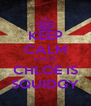 KEEP CALM CAUZE CHLOE IS SQUIDGY - Personalised Poster A4 size