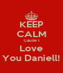 KEEP CALM Cauze I Love You Daniell! - Personalised Poster A4 size