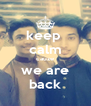 keep  calm cauze we are back - Personalised Poster A4 size