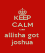 KEEP CALM caw allisha got  joshua - Personalised Poster A4 size
