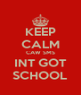 KEEP CALM CAW SMS INT GOT SCHOOL - Personalised Poster A4 size