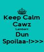 Keep Calm Cawz Lambert Dun  Spoilaa-!>>> - Personalised Poster A4 size