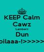 KEEP Calm Cawz Lambert Dun Spoilaaa-!>>>>>>> - Personalised Poster A4 size