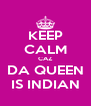 KEEP CALM CAZ DA QUEEN IS INDIAN - Personalised Poster A4 size