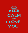 KEEP CALM CAZ I LOVE  YOU  - Personalised Poster A4 size