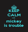 KEEP CALM caz  mickey is trouble - Personalised Poster A4 size