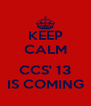 KEEP CALM  CCS' 13 IS COMING - Personalised Poster A4 size