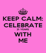 KEEP CALM: CELEBRATE 21 YEARS WITH ME - Personalised Poster A4 size