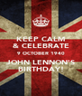 KEEP CALM & CELEBRATE 9 OCTOBER 1940 JOHN LENNON'S BIRTHDAY! - Personalised Poster A4 size