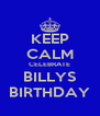 KEEP CALM CELEBRATE BILLYS BIRTHDAY - Personalised Poster A4 size