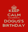 KEEP CALM CELEBRATE DOGUS'S BIRTHDAY - Personalised Poster A4 size