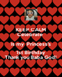 KEEP CALM Celebrate  Is my  Princess's 1st Birthday Thank you Baba God! - Personalised Poster A4 size