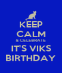 KEEP CALM & CELEBRATE IT'S VIKS BIRTHDAY - Personalised Poster A4 size