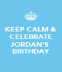 KEEP CALM & CELEBRATE  ♥ JORDAN'S  BIRTHDAY - Personalised Poster A4 size