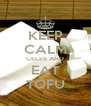 KEEP CALM CELES AND EAT TOFU - Personalised Poster A4 size