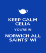 KEEP CALM CELIA YOU'RE IN NORWICH ALL SAINTS' WI - Personalised Poster A4 size