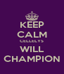 KEEP CALM CELLELYS WILL CHAMPION - Personalised Poster A4 size