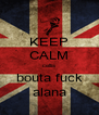 KEEP CALM cellis bouta fuck alana - Personalised Poster A4 size