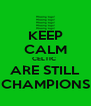KEEP CALM CELTIC  ARE STILL CHAMPIONS - Personalised Poster A4 size