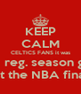 KEEP CALM CELTICS FANS it was just a reg. season game not the NBA finals - Personalised Poster A4 size