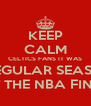 KEEP CALM CELTICS FANS IT WAS JUST A REGULAR SEASON GAME NOT THE NBA FINALS - Personalised Poster A4 size