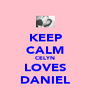 KEEP CALM CELYN LOVES DANIEL - Personalised Poster A4 size