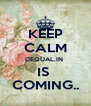 KEEP CALM CEQUAL.IN  IS  COMING.. - Personalised Poster A4 size