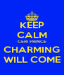 KEEP CALM CERI PRINCE CHARMING WILL COME - Personalised Poster A4 size